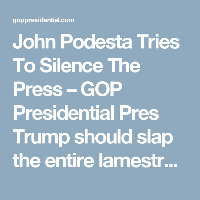 John Podesta Tries To Silence The Press – GOP Presidential  Pres Trump should slap the entire lamestream media with cease and desist orders!