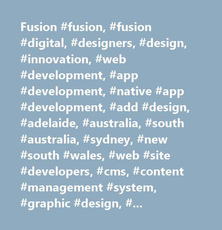 Fusion #fusion, #fusion #digital, #designers, #design, #innovation, #web #development, #app #development, #native #app #development, #add #design, #adelaide, #australia, #south #australia, #sydney, #new #south #wales, #web #site #developers, #cms, #content #management #system, #graphic #design, #corporate #identity, #branding, #brand #design, #visual #design, #online #promotion, #website #design #adelaide, #website #design #south #australia, #website #design #australia, #website #design…