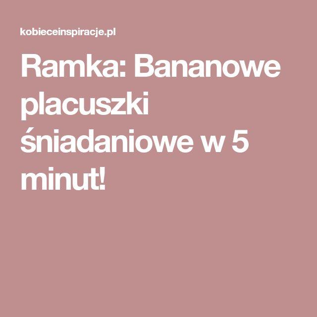 Ramka: Bananowe placuszki śniadaniowe w 5 minut!