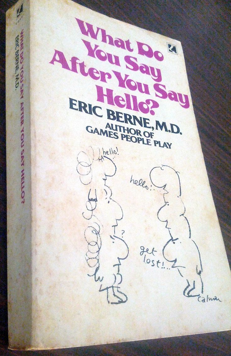 What Do You Say After You Say Hello? by Dr. Eric Berne