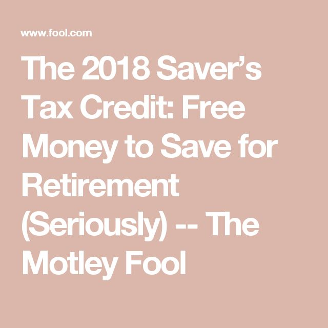 The 2018 Saver's Tax Credit: Free Money to Save for Retirement (Seriously) -- The Motley Fool