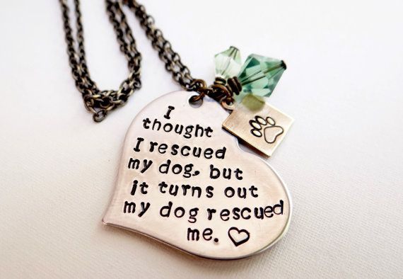 "My Dog Rescued Me. - Hand-stamped Necklace ""I thought I rescued my dog, but it turns out my dog rescued me."""
