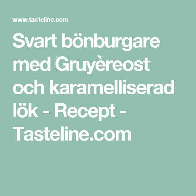 Svart bönburgare med Gruyèreost och karamelliserad lök - Recept - Tasteline.com
