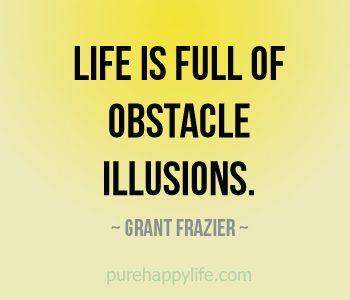 #life #quotes more on purehappylife.com - Life is full of obstacle illusions..
