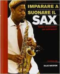 Amazon.it: Imparare a suonare il sax. Guida al sassofono per principianti - Ollie Weston - Libri