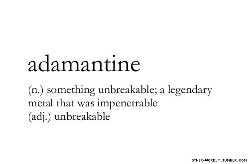 Adamantine - something unbreakable; a legendary metal that was impenetrable. Unbreakable (ajd.)