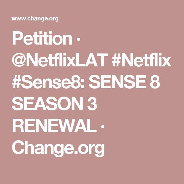 Sense8 has been cancelled - a great show which celebrates diversity and acceptance amongst other things So let's try and bring it back!! Petition · @NetflixLAT #Netflix #Sense8: SENSE 8 SEASON 3 RENEWAL · Change.org
