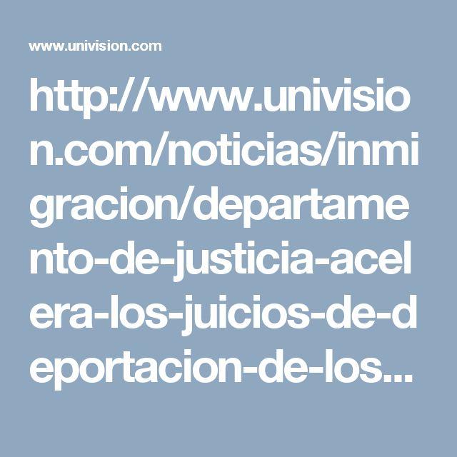 http://www.univision.com/noticias/inmigracion/departamento-de-justicia-acelera-los-juicios-de-deportacion-de-los-indocumentados-detenidos