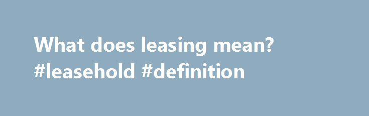 What does leasing mean? #leasehold #definition http://lease.remmont.com/what-does-leasing-mean-leasehold-definition/  leasing the act of lying; falsehood; a lie or lies Origin: [AS. lesung, fr. les loose, false, deceitful. See -less, Loose, a.] Freebase (0.00 / 0 votes) Rate this definition: Leasing is a process by which a firm can obtain the use of a certain fixed assets for which it must pay a series of […]