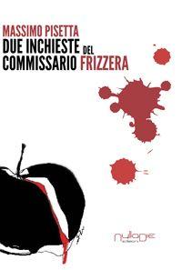 Titolo: DUE INCHIESTE DEL COMMISSARIO FRIZZERA Autore: Massimo Pisetta