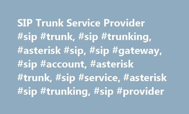 SIP Trunk Service Provider #sip #trunk, #sip #trunking, #asterisk #sip, #sip #gateway, #sip #account, #asterisk #trunk, #sip #service, #asterisk #sip #trunking, #sip #provider http://pennsylvania.remmont.com/sip-trunk-service-provider-sip-trunk-sip-trunking-asterisk-sip-sip-gateway-sip-account-asterisk-trunk-sip-service-asterisk-sip-trunking-sip-provider/  # Asterisk SIP Trunk & IP PBX SIP Gateway Provider Route your business phone lines over IP and save more with your PBX system. Prepaid…