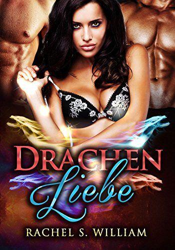 EROTIK: Drachen Liebe: Paranormale Romane,Übersinnlicher Liebesroman (EROTISCHE ROMANE, EROTISCHER LIEBESROMAN, Dreierbeziehung, Lust)