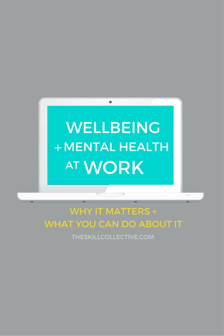 Mental Health + Wellbeing at Work: Why it matters and what you can do about it http://theskillcollective.com/blog/wellbeing-mental-health-work