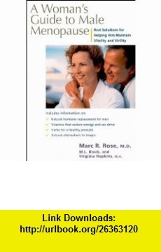 A Womans Guide to Male Menopause Real Solutions for Helping Him Maintain Vitality and Virility (9780658001437) Marc R. Rose, M. L. Lowenstein, Virginia Hopkins, Marc R. Rose MD, Virginia Hopkins MA , ISBN-10: 0658001434  , ISBN-13: 978-0658001437 ,  , tutorials , pdf , ebook , torrent , downloads , rapidshare , filesonic , hotfile , megaupload , fileserve