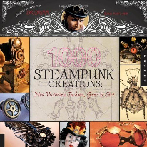 nice 1,000 Steampunk Creations: Neo-Victorian Fashion, Gear, and Art (1000 Series)