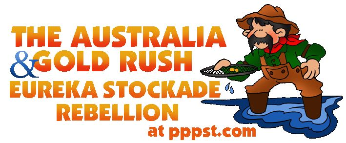 Australia - The Gold Rush & The Eureka Stockade  for Kids - FREE Presentations in PowerPoint format, Free Interactives and Games