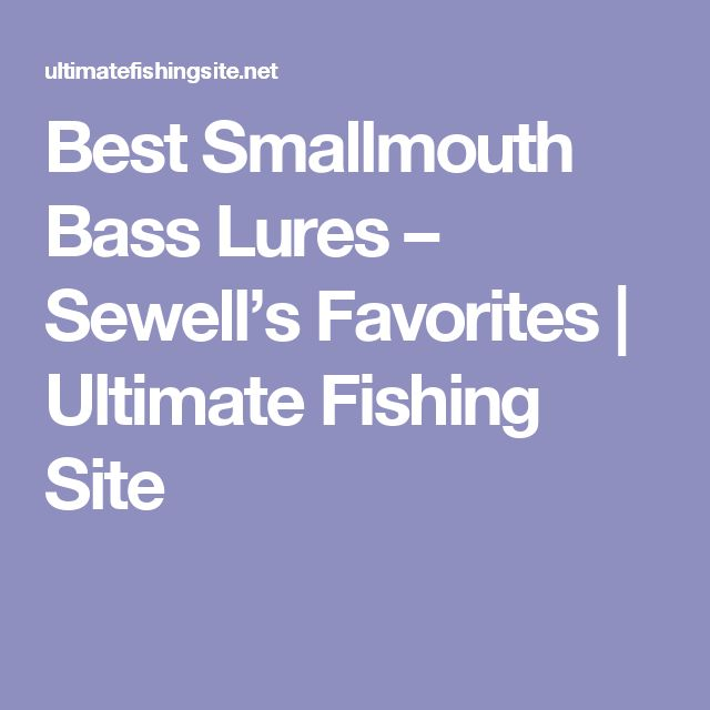 Best Smallmouth Bass Lures – Sewell's Favorites | Ultimate Fishing Site