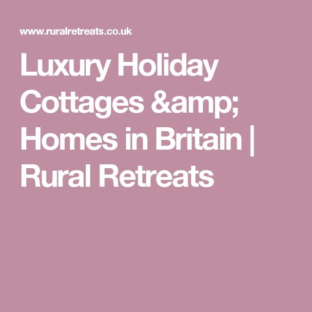 Luxury Holiday Cottages & Homes in Britain | Rural Retreats