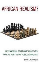 African realism? : international relations theory and Africa's wars in the postcolonial era