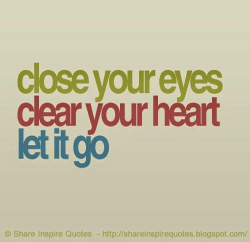 Close your EYES, Clear your HEART, Let it GO.  #Life #Lifelessons #Lifeadvice #Lifequotes #quotesonLife #Lifequotesandsayings close #eyes #clear #heart #shareinspirequotes #share #Inspire #quotes #whatsapp