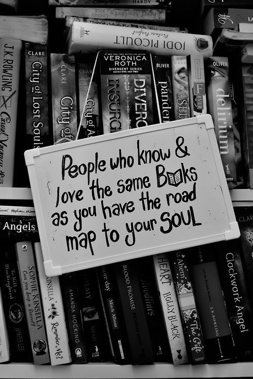 Cassandra Clare. Ok I don't read her (well read one. And the books behind the sign aren't up my alley. Not even my hidden young adult alley. Most of them at least. But this saying. So true. Books... A map to your soul