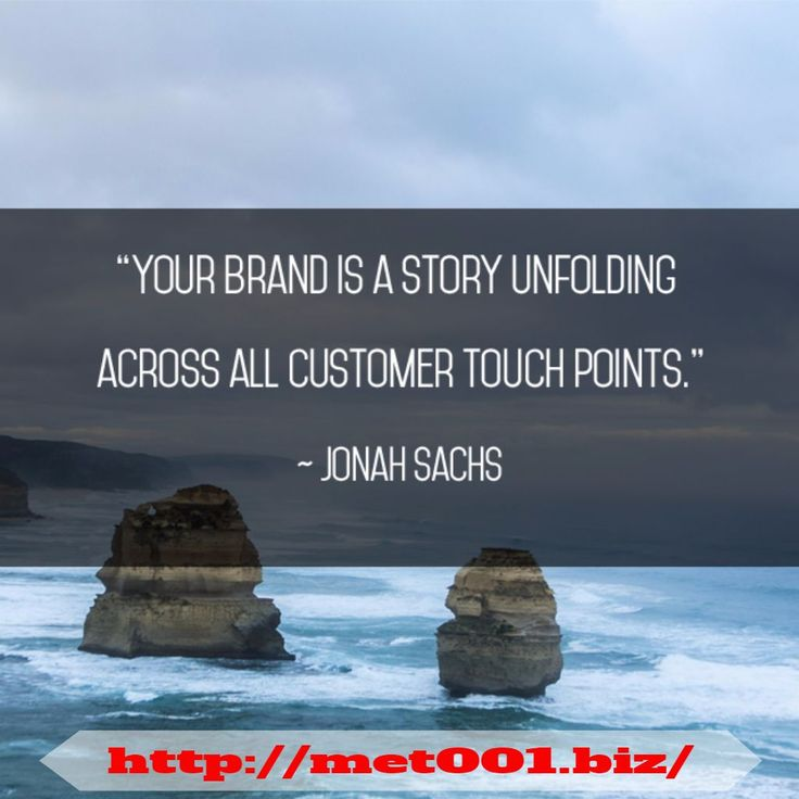 """""""Your brand is a story unfolding across all customer touch points."""" - Jonah Sachs"""