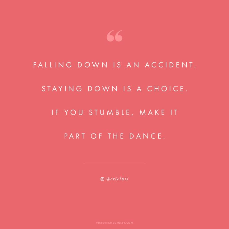 Falling down is an accident. Staying down is a choice. If you stumble, make it part of the dance. | Quote from Eric Luis | via @victoriamstudio