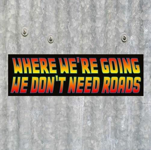 """WHERE WE'RE GOING WE DON'T NEED ROADS"" Back to the Future BUMPER STICKER prop"