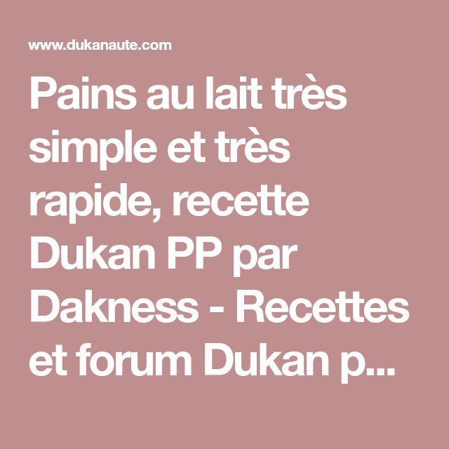 Pains au lait très simple et très rapide, recette Dukan PP par Dakness - Recettes et forum Dukan pour le Régime Dukan