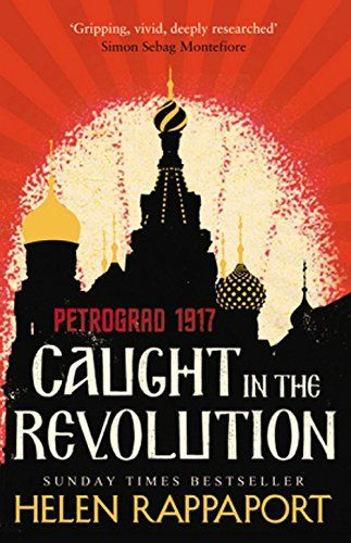 'A gripping, vivid, deeply researched chronicle of the Russian Revolution told through the eyes of a surprising, flamboyant cast of foreigners in Petrograd, superbly narrated by Helen Rappaport.' Simon Sebag Montefiore