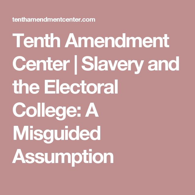 Tenth Amendment Center   Slavery and the Electoral College: A Misguided Assumption