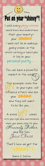 "put on your shiney, via Flickr.    Great handout for Young Women. Quote from Elaine Dalton:  Put on your ""shiney.""  Attach to lip gloss for a cute gift.    Two images available to download and print...a single handout or a sheet of five."