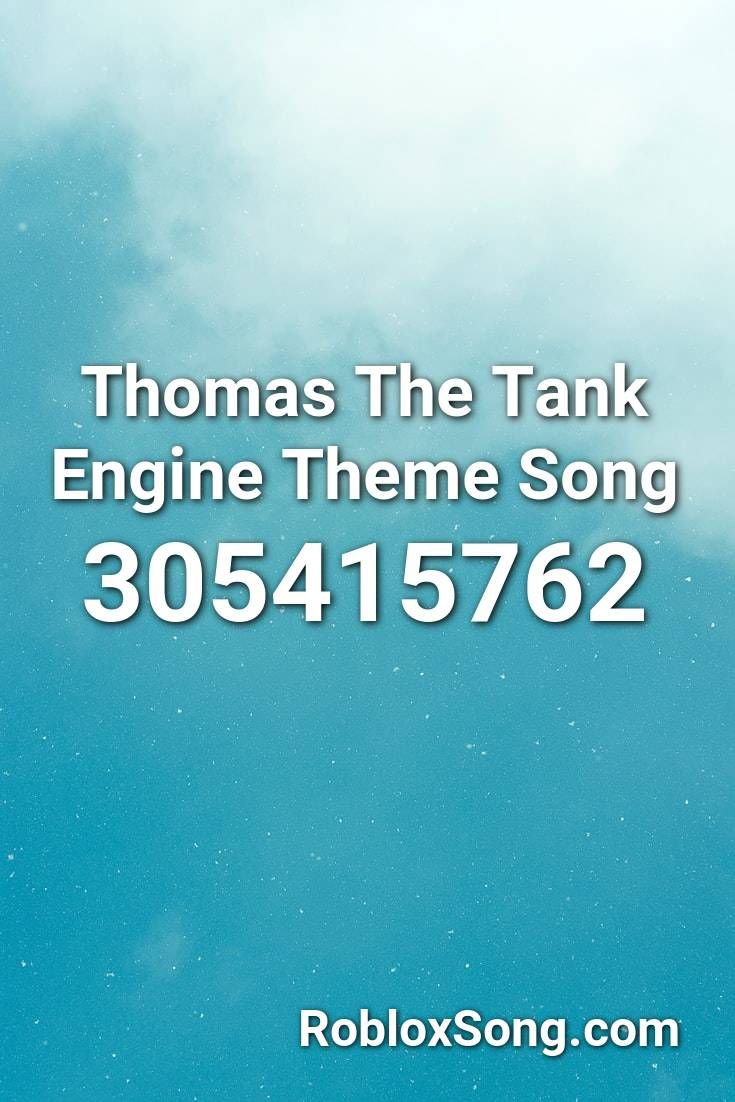 Pin By Emily A Cruz On Roblox Song Codes Thomas The Tank Engine Theme Song Songs