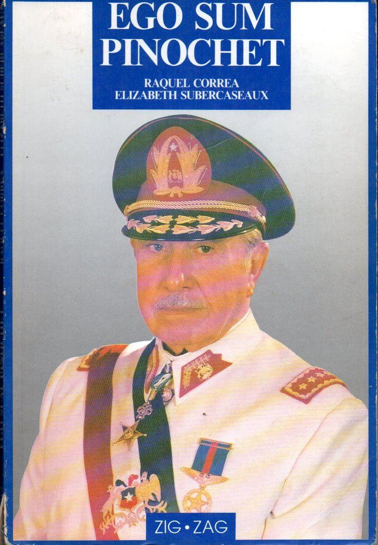 Ego sum Pinochet      Pinochet Ugarte, Augusto, 1915-2006, Correa, Raquel, Subercaseaux, Elizabeth, 1945-  Santiago de Chile : Zig-Zag, 1989 (Santiago de Chile : Lord Cochrane)