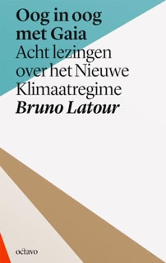 Bruno Latour - Oog in oog met Gaia