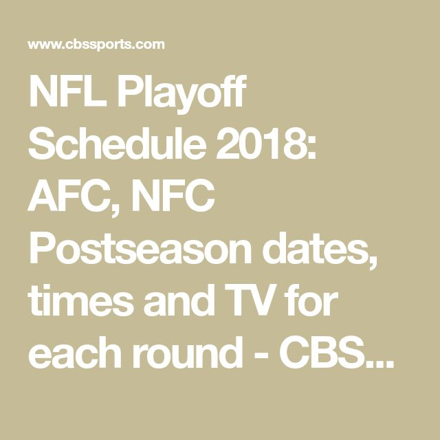 NFL Playoff Schedule 2018: AFC, NFC Postseason dates, times and TV for each round - CBSSports.com