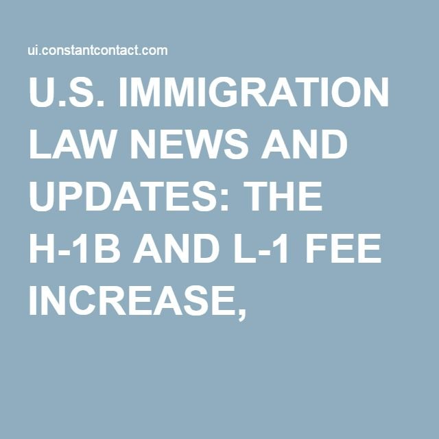 U.S. IMMIGRATION LAW NEWS AND UPDATES: THE H-1B AND L-1