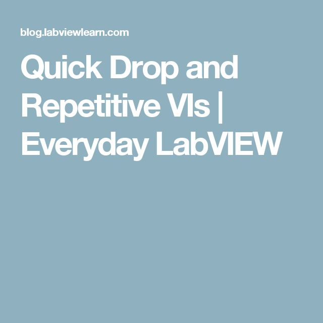 Quick Drop and Repetitive VIs   Everyday LabVIEW