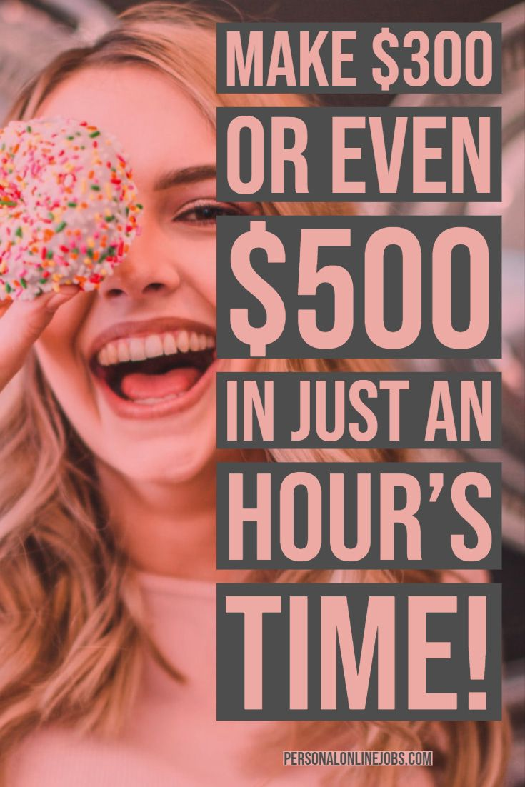 Make $300 or even $500 in just an hour's time!