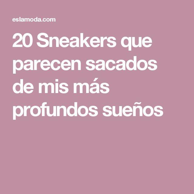 20 Sneakers que parecen sacados de mis más profundos sueños