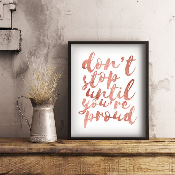 """""""Don't stop until you're proud,"""" Printable Rose Gold Girl Boss Decor.  Add a bit of inspiration to any decor with this printable.  Available in several sizes to suit any space. #girlbossdecor #wallart #rosegoldart"""