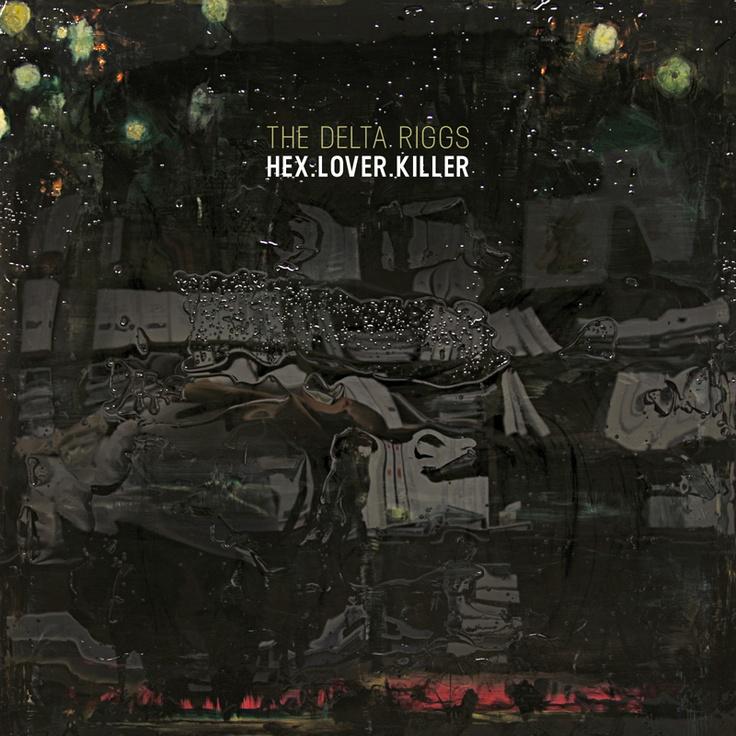 The Delta Riggs - Hex.Lover.Killer