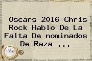 http://tecnoautos.com/wp-content/uploads/imagenes/tendencias/thumbs/oscars-2016-chris-rock-hablo-de-la-falta-de-nominados-de-raza.jpg Nominados al Oscar 2016. Oscars 2016 Chris Rock hablo de la falta de nominados de raza ..., Enlaces, Imágenes, Videos y Tweets - http://tecnoautos.com/actualidad/nominados-al-oscar-2016-oscars-2016-chris-rock-hablo-de-la-falta-de-nominados-de-raza/