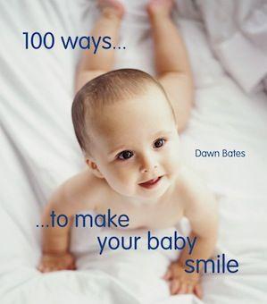 아기를 웃게 만드는 100가지 방법   언어: 영어, 2013년 출간, 하드커버, 128페이지,128 pages, 19.3 x 17 x 1.5 cm  아기들이 활짝 웃게 만들어주는 100가지 방법을 가르쳐준다. 3개월에서 14개월 아기들에게 적합하다. 저자 Dawn Bates는 Having Babies 의 편집자이며 15년동안 출산관련 전문 출판사에서 근무했다.