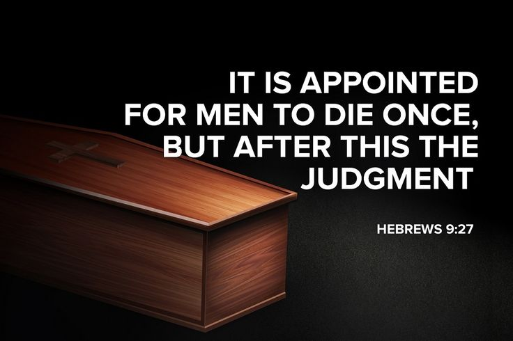 Hebrews 9:27 (NKJV) And as it is appointed for men... | Faithful In Christ