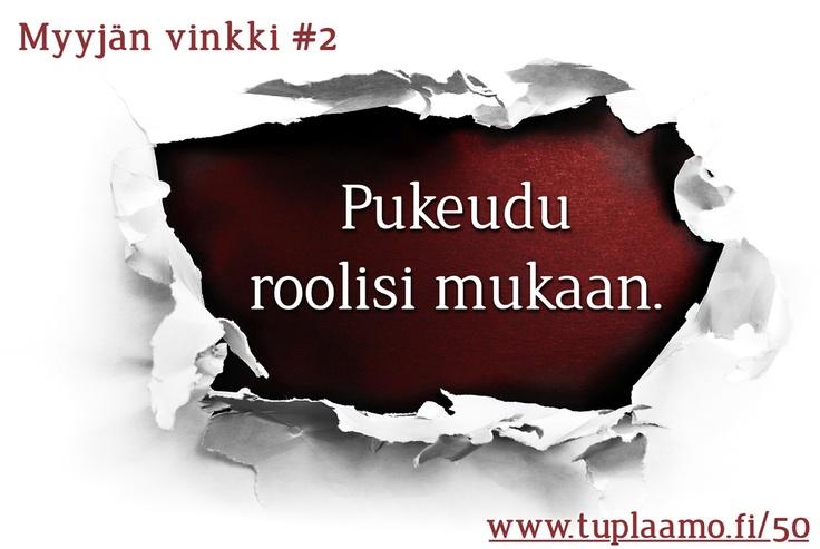 """Myyjan vinkki #2 """"Pukeudu roolisi mukaan"""".   Tuplaamo.fi/50"""