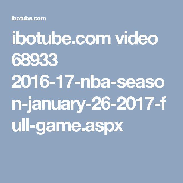 ibotube.com video 68933 2016-17-nba-season-january-26-2017-full-game.aspx