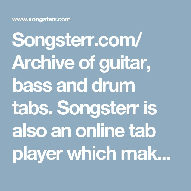 Songsterr.com/ Archive of guitar, bass and drum tabs. Songsterr is also an online tab player which makes learning tabs easier. It accompanies each tab with a song audio and automatically scrolls through each tab, indicating exactly which note is being played.