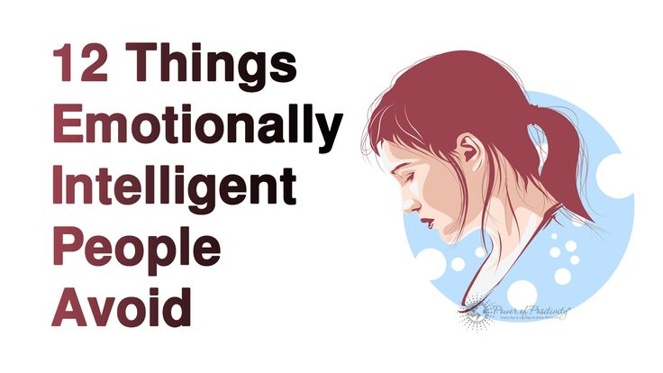 While it's debatable whether emotional intelligence can be learned, emotionally intelligent generally avoid the following actions and behaviors...