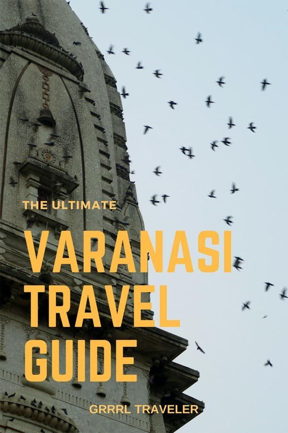 The Essential Varanasi Travel Guide : Things to Do, Eat, See in Varanasi